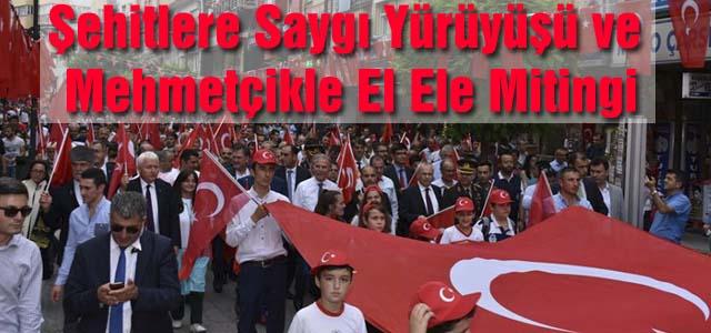 """""""Şehitlere Saygı Yürüyüşü ve Mehmetçikle El Ele Mitingi"""" düzenlendi"""