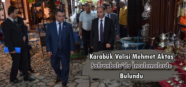 Karabük Valisi Mehmet Aktaş Safranbolu'da İncelemelerde Bulundu