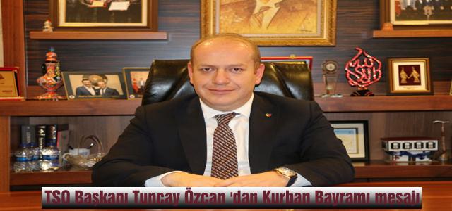 TSO Başkanı Tuncay Özcan 'dan Kurban Bayramı mesajı