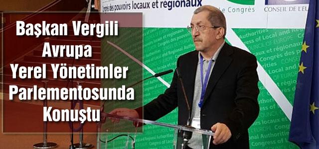 Başkan Vergili Avrupa Yerel Yönetimler Parlementosunda Konuştu
