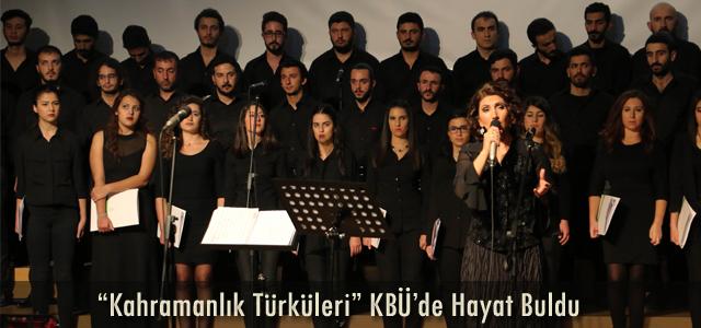 """""""Kahramanlık Türküleri"""" KBÜ'de Hayat Buldu"""