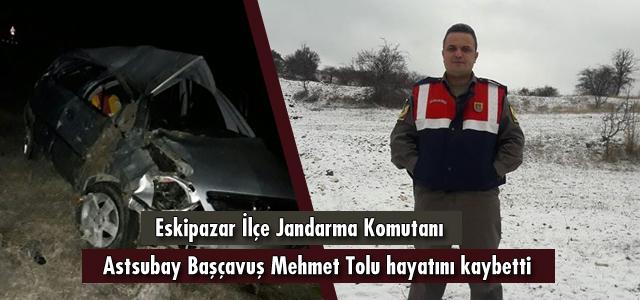 Eskipazar İlçe Jandarma Komutanı Astsubay Başçavuş Mehmet Tolu hayatını kaybetti