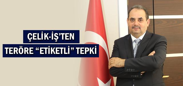 """ÇELİK-İŞ'TEN TERÖRE """"ETİKETLİ"""" TEPKİ"""