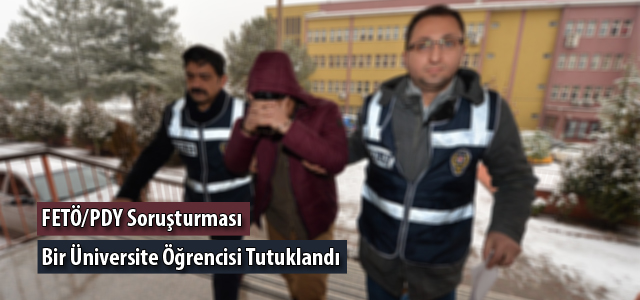 FETÖ / PDY Soruşturması; Üniversite öğrencisi tutuklandı