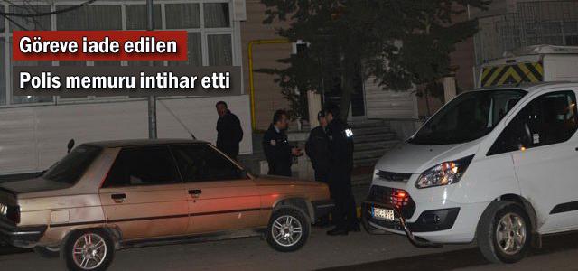 Göreve iade edilen polis memuru intihar etti