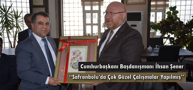 """Şener, """"Safranbolu'da Çok Güzel Çalışmalar Yapılmış"""""""