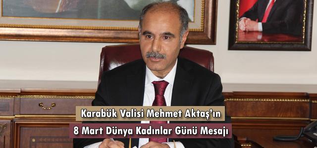 Vali Mehmet Aktaş'ın 8 Mart Dünya Kadınlar Günü Mesajı