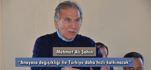"""Şahin, """"Anayasa Değişikliği İle Türkiye Daha Hızlı Kalkınacak"""""""