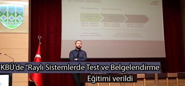 """KBÜ'de """"Raylı Sistemlerde Test ve Belgelendirme"""" eğitimi verildi"""