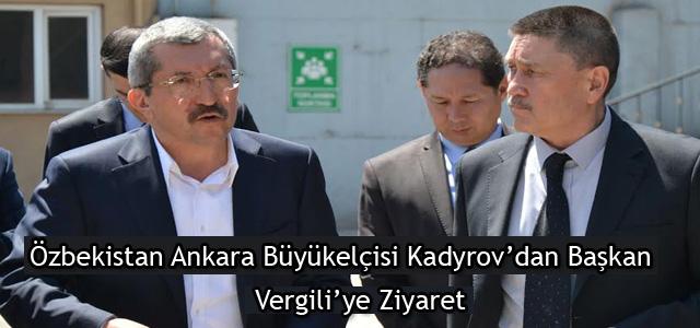 Özbekistan Ankara Büyükelçisi Kadyrov'dan Başkan Vergili'ye Ziyaret