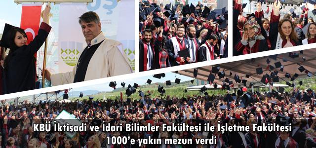 KBÜ İktisadi ve İdari Bilimler Fakültesi ile İşletme Fakültesi 1000'e yakın mezun verdi