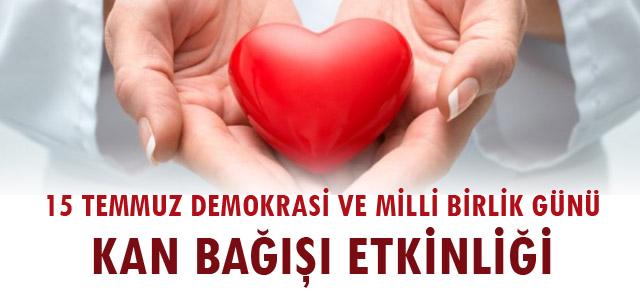 15 Temmuz Demokrasi ve Milli Birlik Günü Kan Bağışı Etkinliği