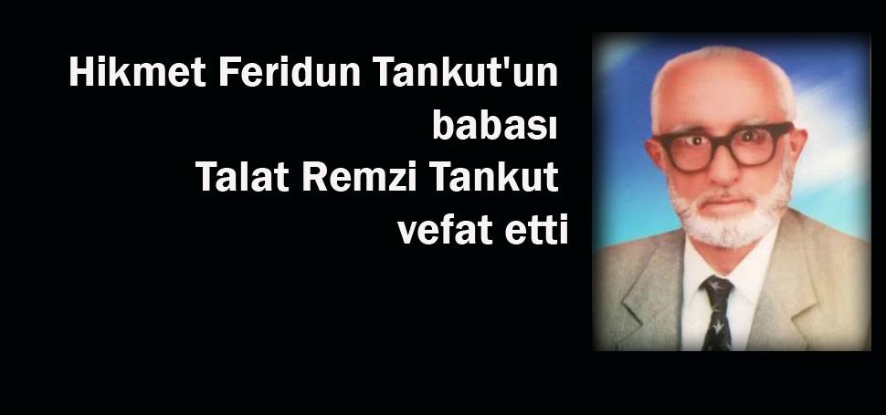 Feridun Tankut'un babası vefat etti